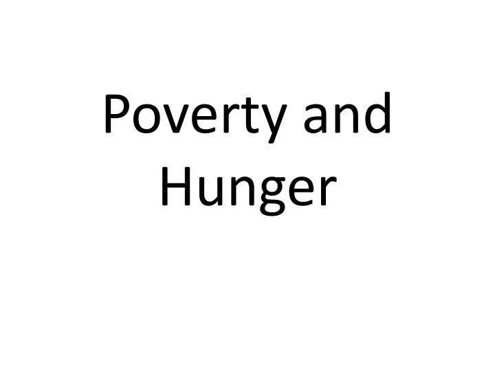 poverty and hunger n.