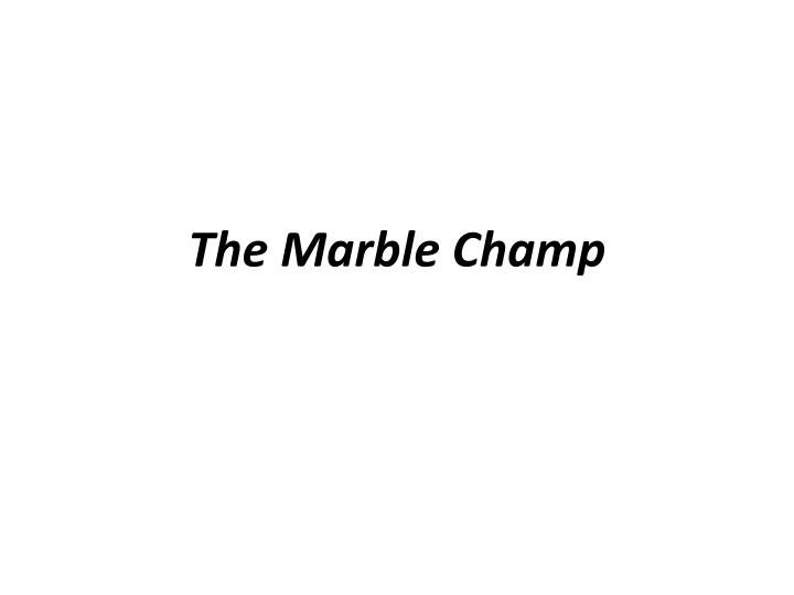 PPT The Marble Champ PowerPoint Presentation ID 2037920