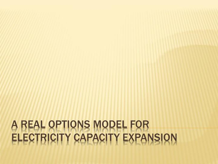 a real options model for electricity capacity expansion n.
