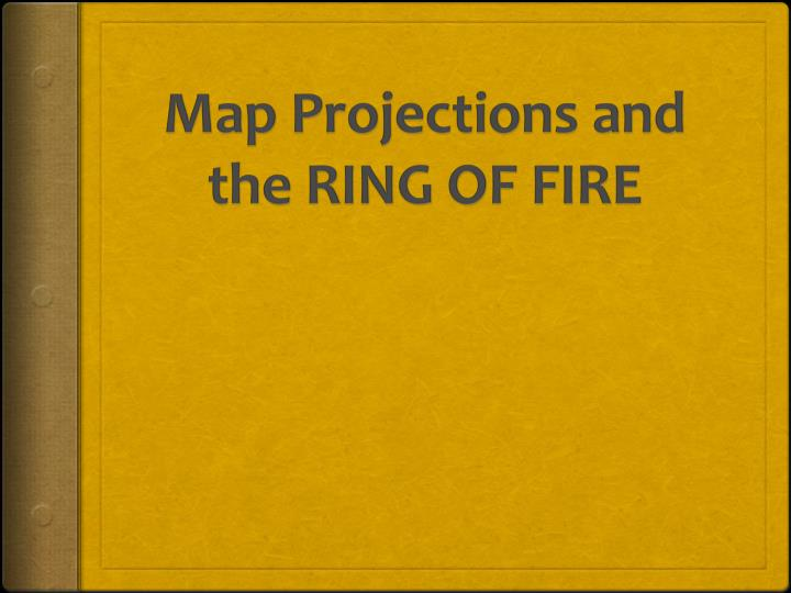 Map projections and the ring of fire