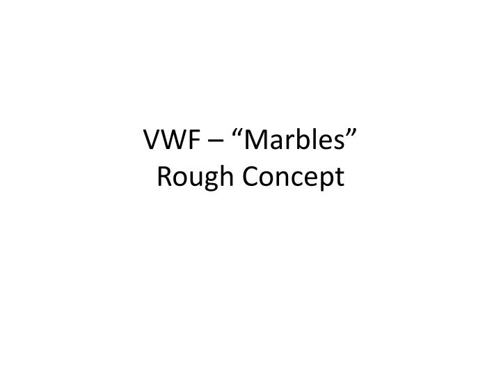 vwf marbles rough concept n.