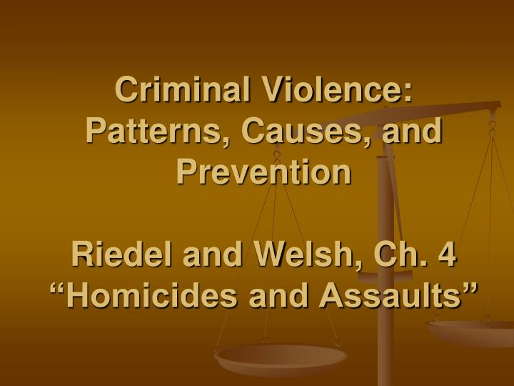 criminal violence patterns causes and prevention riedel and welsh ch 4 homicides and assaults n.