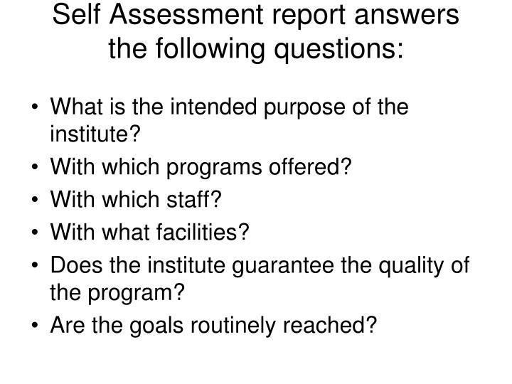 Self Assessment report answers the following questions:
