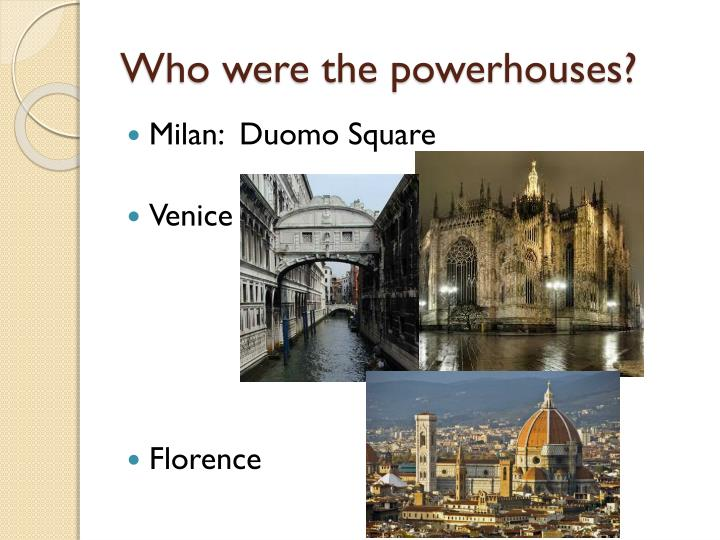 Who were the powerhouses?
