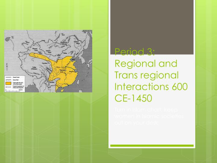 period 3 regional and trans regional interactions 600 ce 1450 n.
