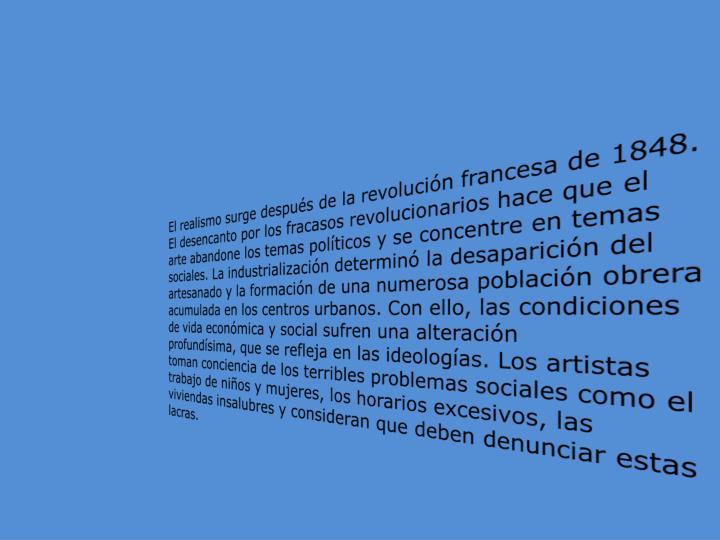 El realismo surge después de la revolución francesa de 1848. El desencanto por los fracasos revolu...