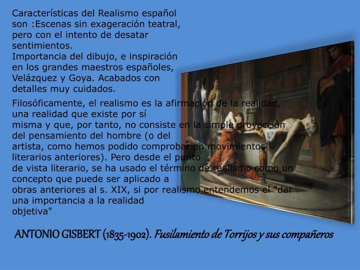 Características del Realismo español son :Escenas sin exageración teatral, pero con el intento de desatar sentimientos.