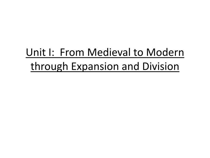 unit i from medieval to modern through expansion and division n.