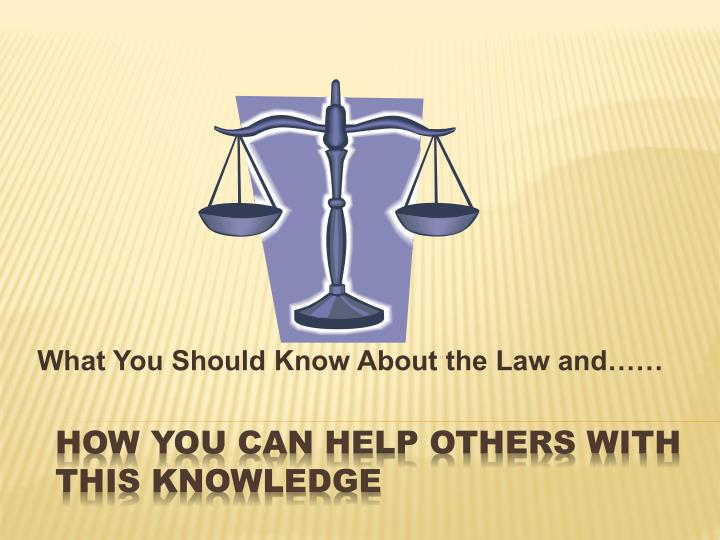 what you should know about the law and