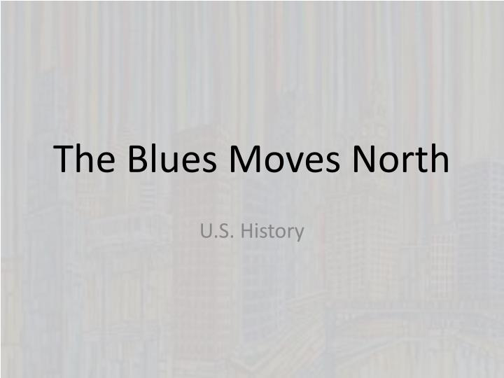 the blues moves north n.