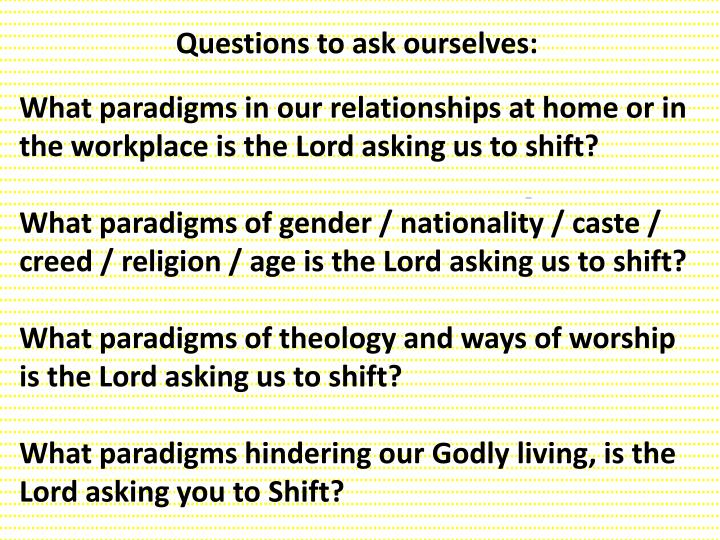 Questions to ask ourselves: