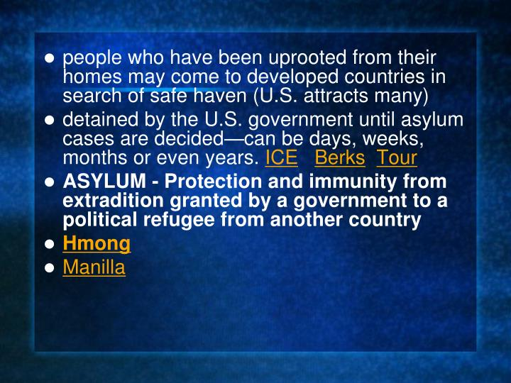 people who have been uprooted from their homes may come to developed countries in search of safe haven (U.S. attracts many)