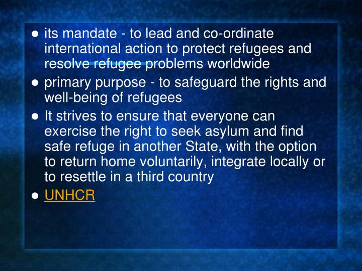 its mandate - to lead and co-ordinate international action to protect refugees and resolve refugee problems worldwide