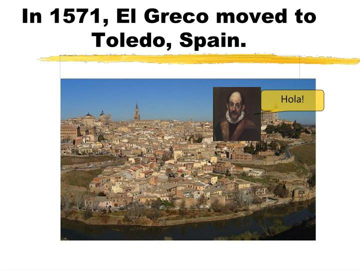 In 1571, El Greco moved to Toledo, Spain.