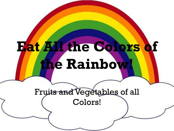 eat all the colors of the rainbow n.