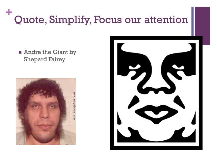 Quote, Simplify, Focus our attention