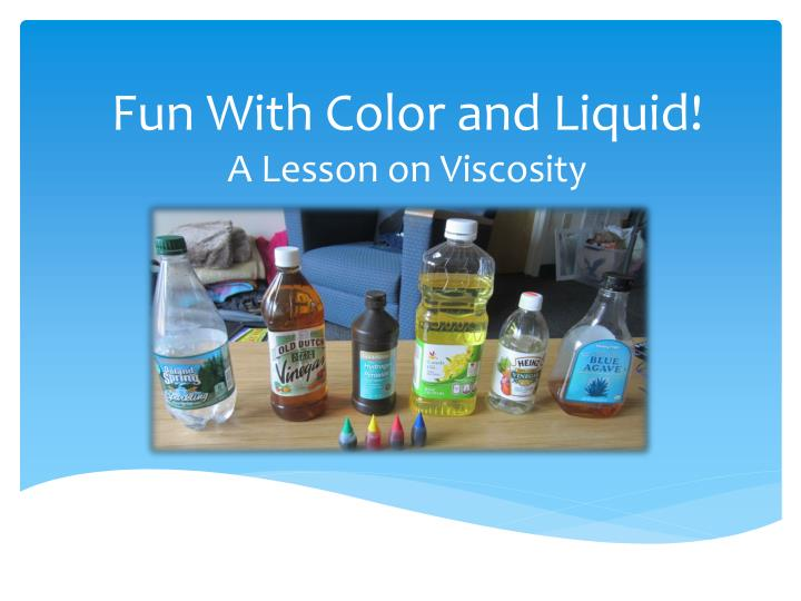 fun with color and liquid a lesson on viscosity n.