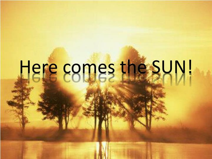 Here comes the SUN!