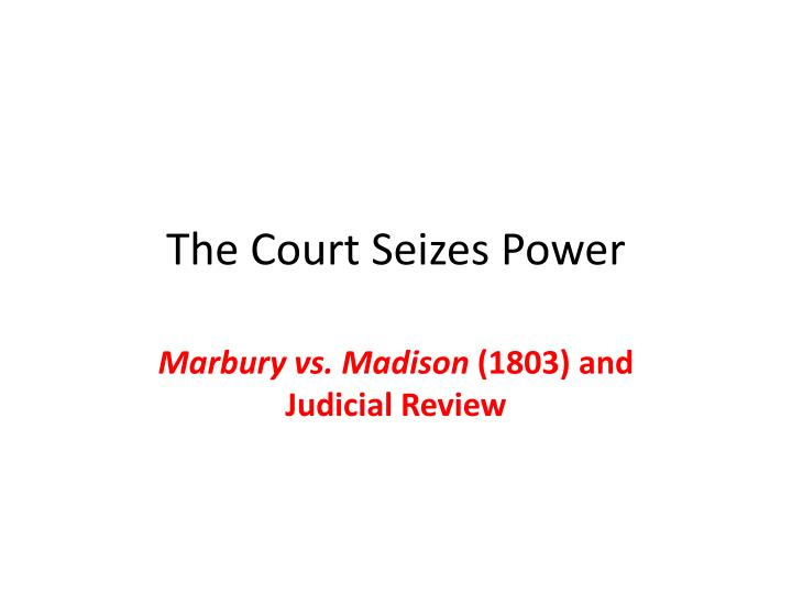 the conception and impact of the judicial review in the marbury versus madison case Whether in the present case the court may award a mandamus to james madison, secretary of state [5 us 137, 153] mr chief justice marshall delivered the opinion of the court.