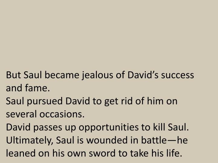 But Saul became jealous of David's success and fame.