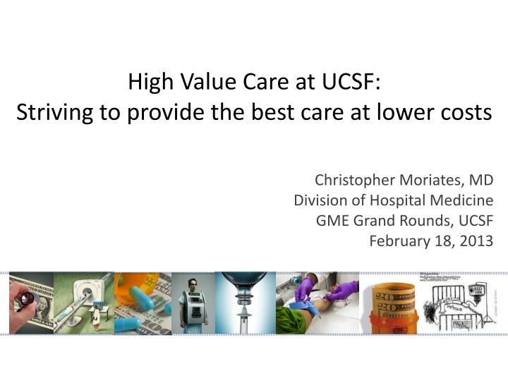 high value care at ucsf striving to provide the best care at lower costs n.