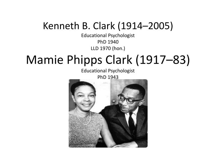 mamie phipps clark Mamie phipps clark early life born april 18, 1917 in hot springs, alabama the eldest of two children born to harold h and katherine f phipps.