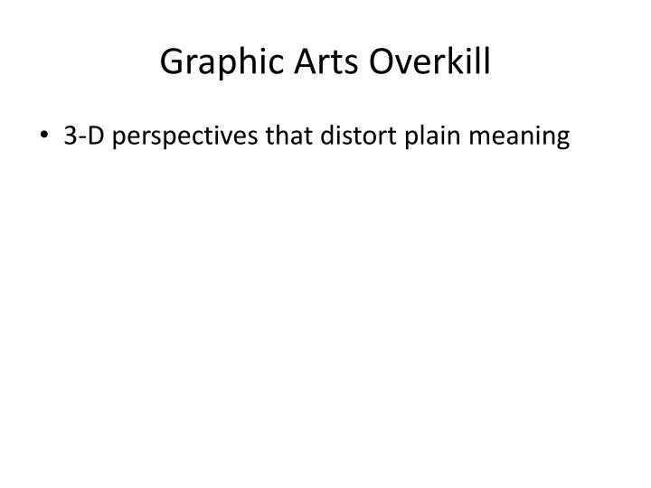 Graphic Arts Overkill