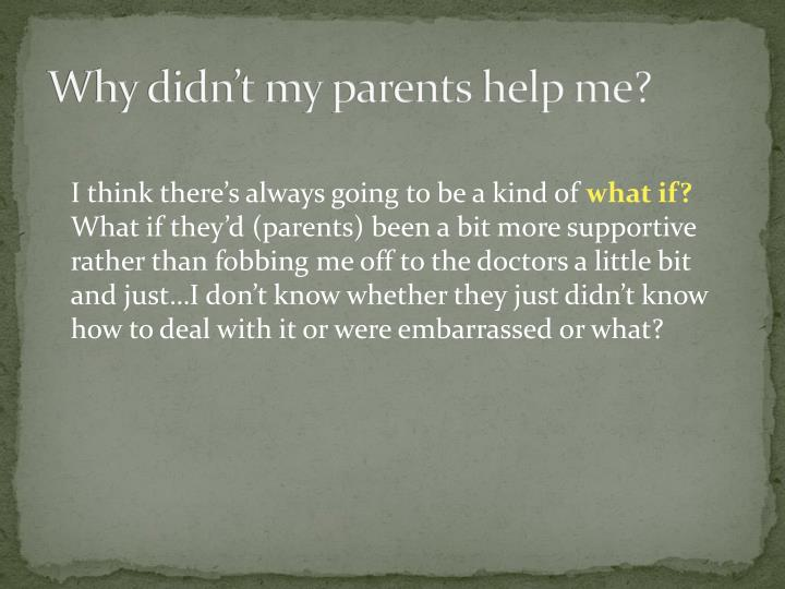 Why didn't my parents help me?