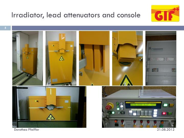 Irradiator, lead attenuators and console