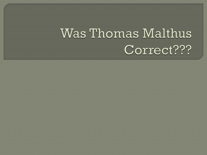 Was Thomas Malthus Correct???