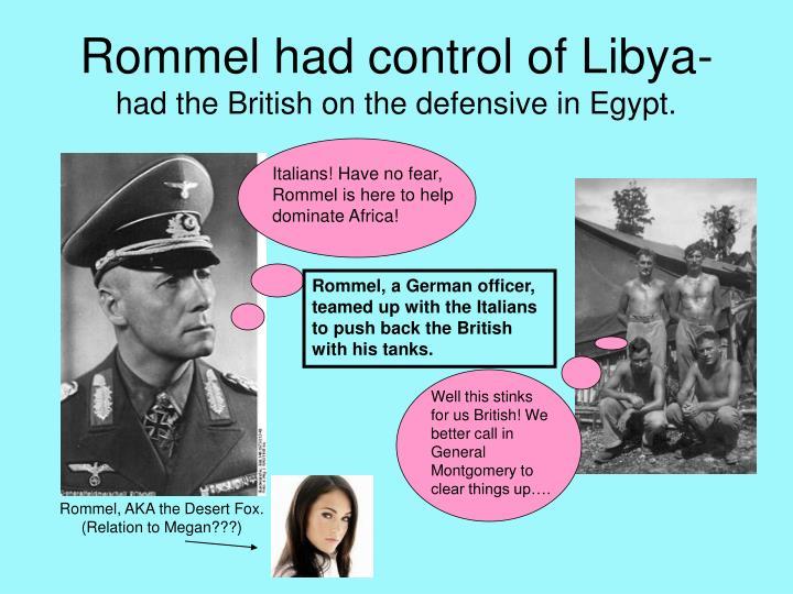 Rommel had control of Libya-