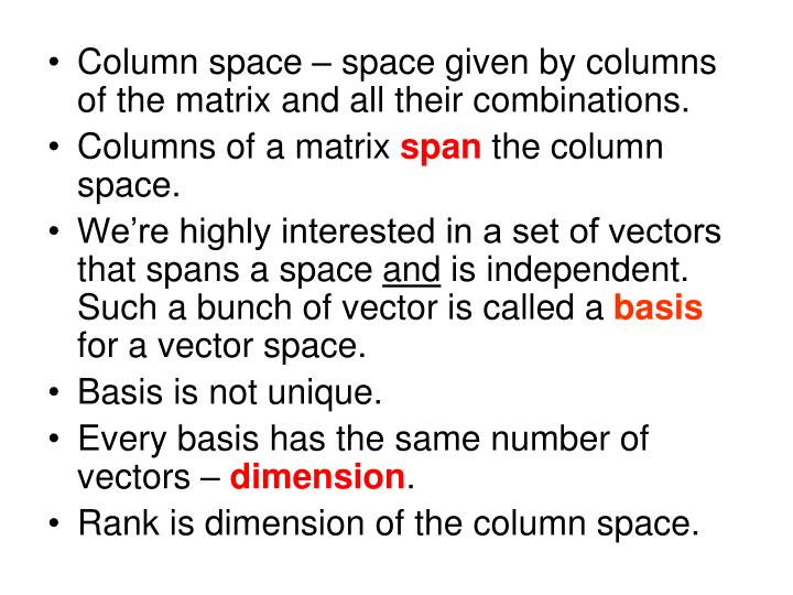 Column space – space given by columns of the matrix and all their combinations.