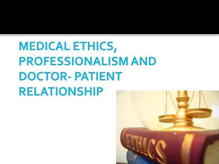 Medical ethics professionalism and doctor patient relationship