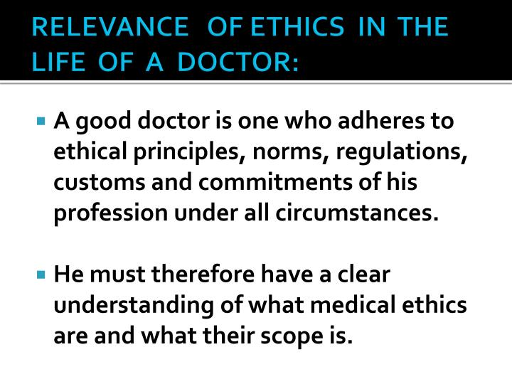 RELEVANCE   OF ETHICS  IN  THE  LIFE  OF  A  DOCTOR: