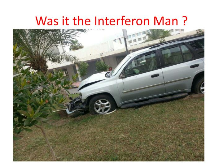 Was it the Interferon Man ?