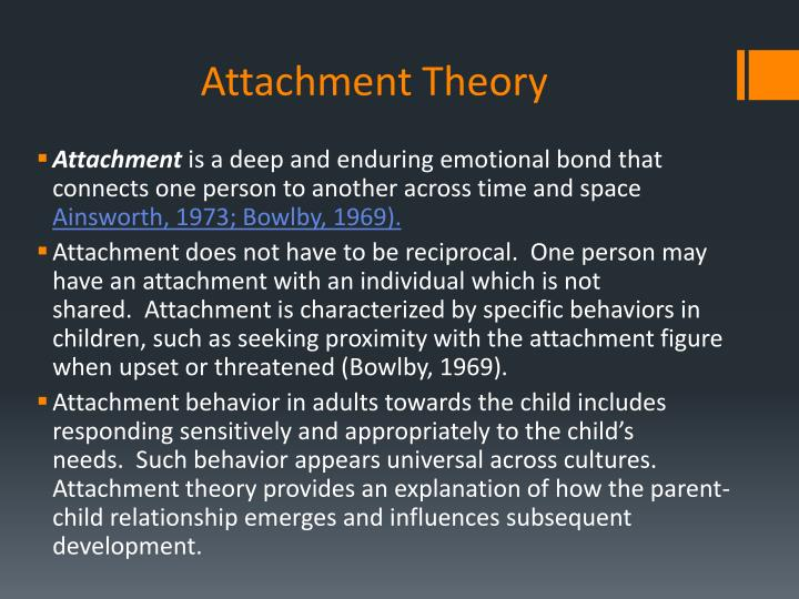 the attachment theory room and the young Several patterns of attachment can develop secure  a child with a secure pattern of attachment will explore a room while the parent  what role do you believe attachment theory may play in.
