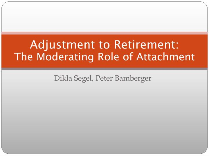 adjustment to retirement the moderating role of attachment n.