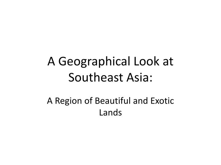 a geographical look at southeast asia n.