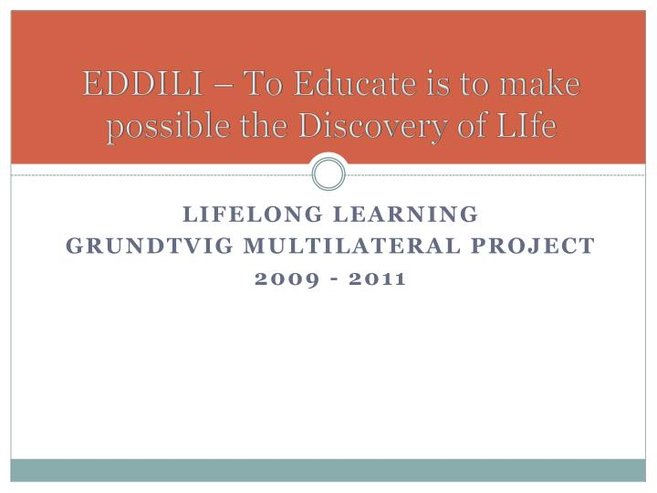Eddili to educate is to make possible the discovery of life