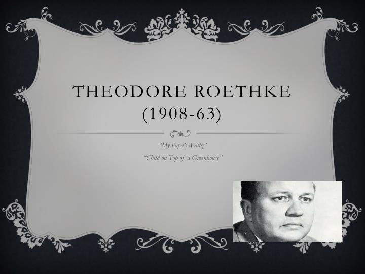 paradoxical theodore roethkes the waking essay The waking by theodore roethke i wake to sleep, and take my waking slow a i feel my fate in what i cannot fear b i learn by going where i have to go.