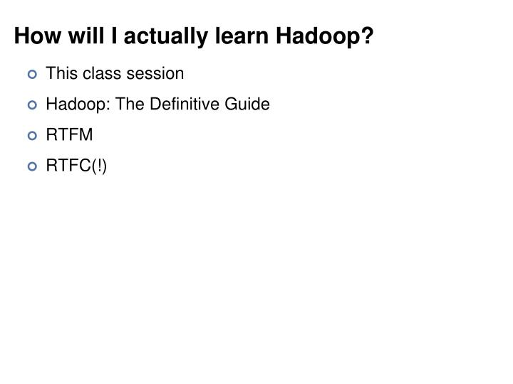 How will I actually learn Hadoop?