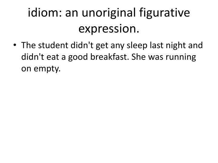 idiom: an unoriginal figurative expression.
