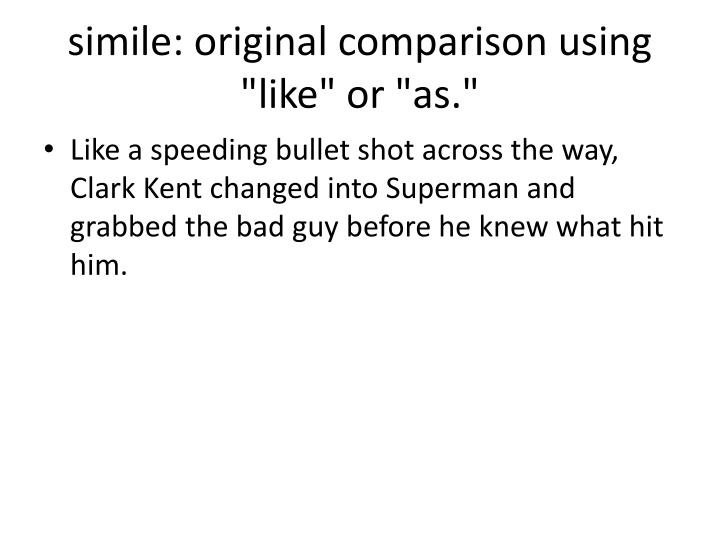 "simile: original comparison using ""like"" or ""as."""