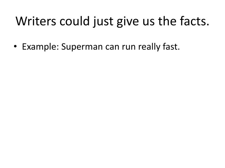 Writers could just give us the facts