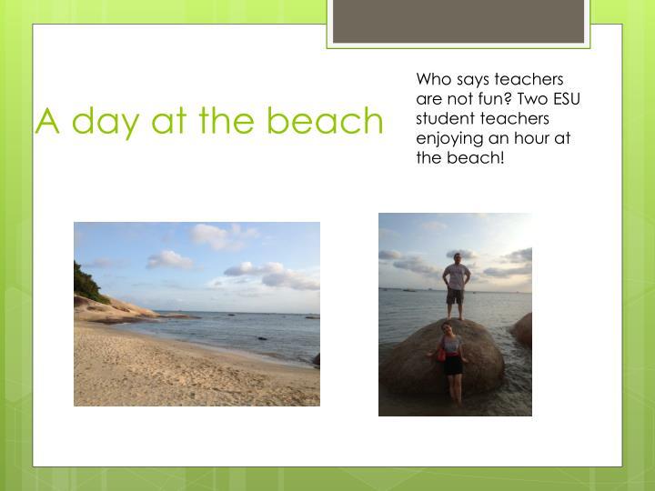 Who says teachers are not fun? Two ESU student teachers enjoying an hour at the beach!