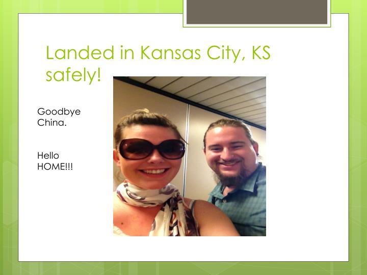 Landed in Kansas City, KS safely!