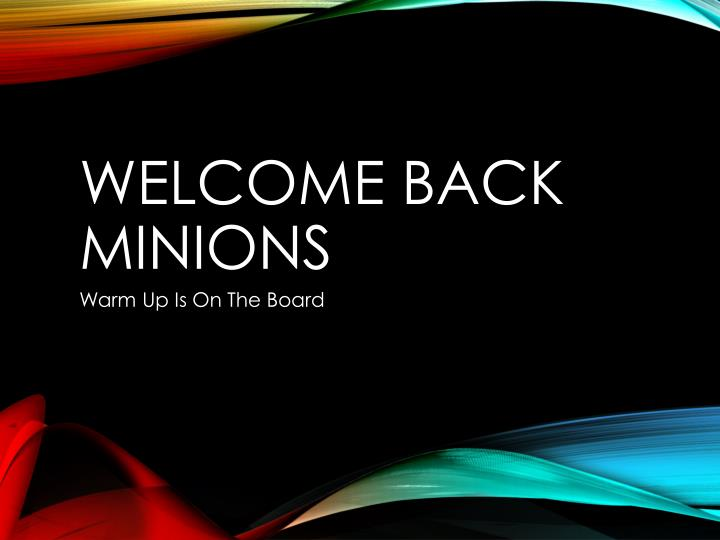 Welcome back minions