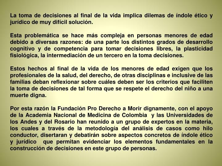 La toma de decisiones al final de la vida implica dilemas de índole ético y jurídico de muy difí...