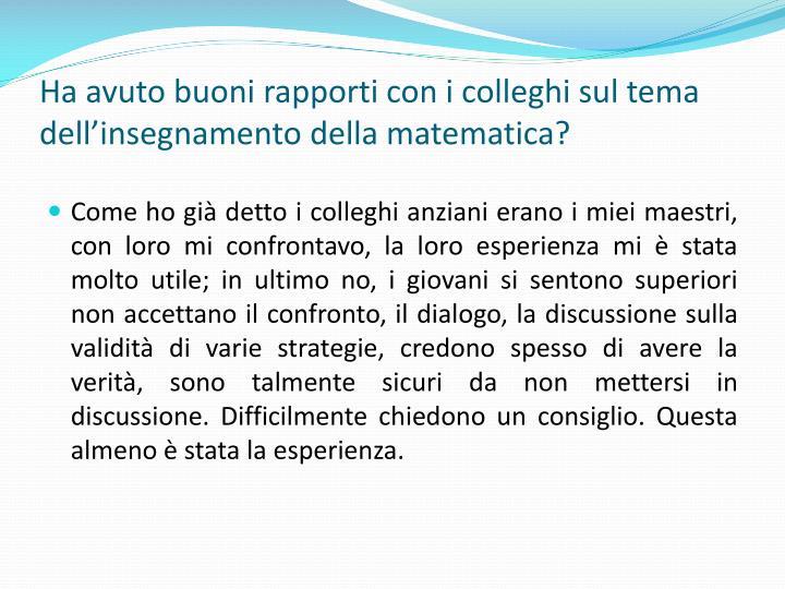 Ha avuto buoni rapporti con i colleghi sul tema dell'insegnamento della matematica?