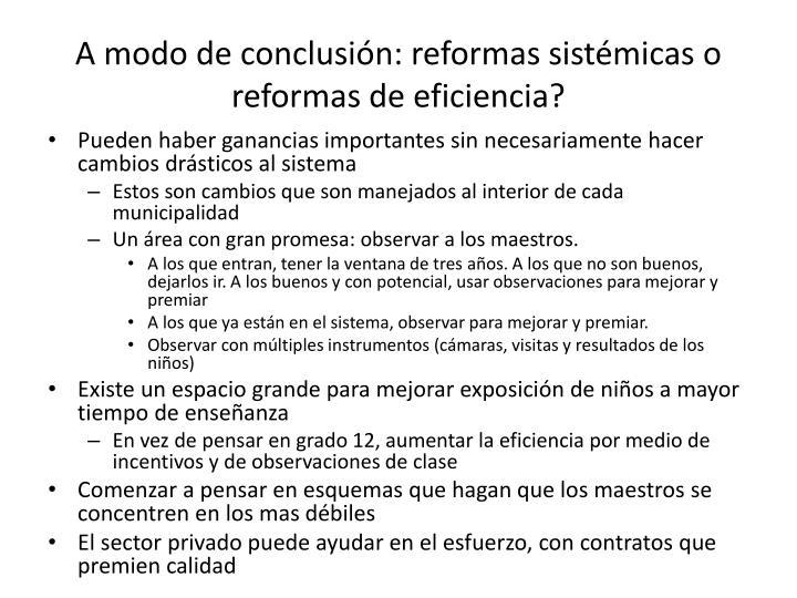 A modo de conclusión: reformas sistémicas o reformas de eficiencia?
